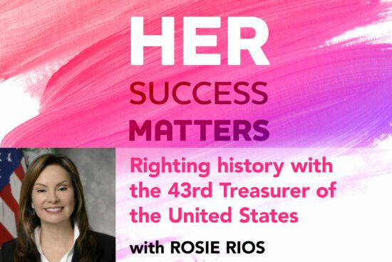 Righting history with Rosie Rios, 43rd Treasurer of the United States